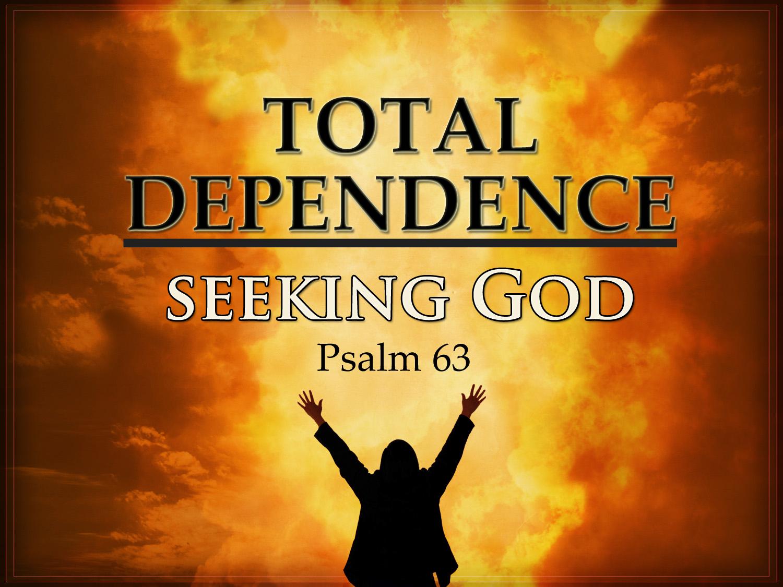 Total Dependance - Seeking God