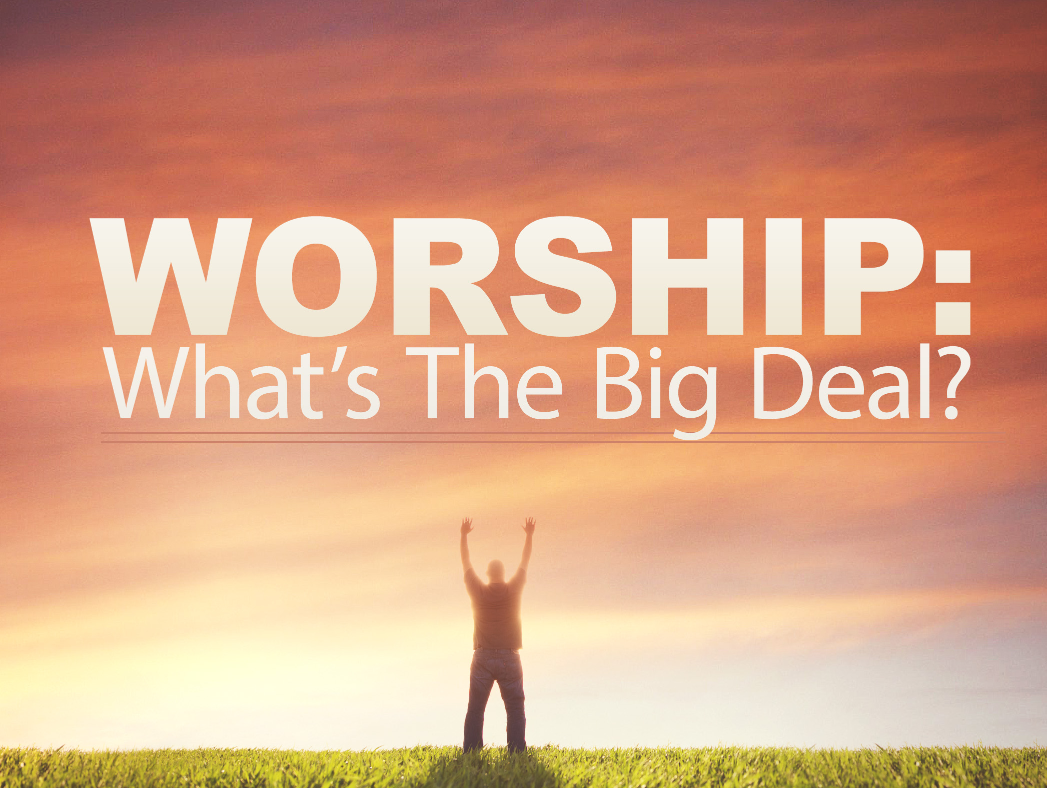 Worship: What's The Big Deal